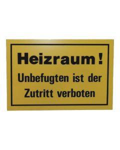 """Hinweisschild   ; """"Heizraum. Unbefugten ist der Zutritt verboten"""""""
